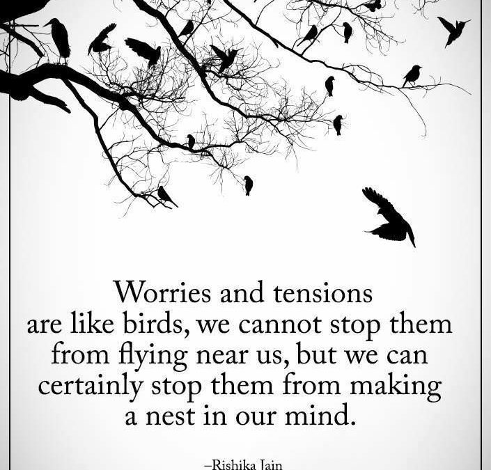 Worries & tensions are like birds…